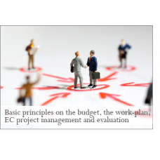 Basic principles on the budget, the work-plan, EC project management and evaluation